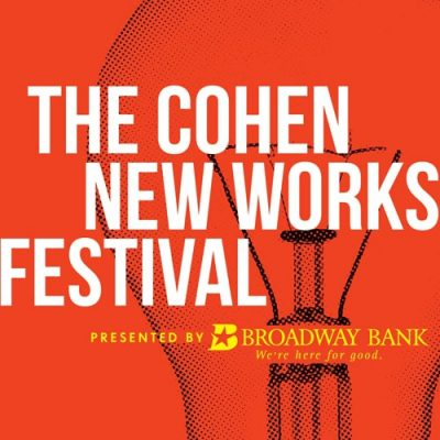 Broadway Bank Presents The Cohen New Works Festival